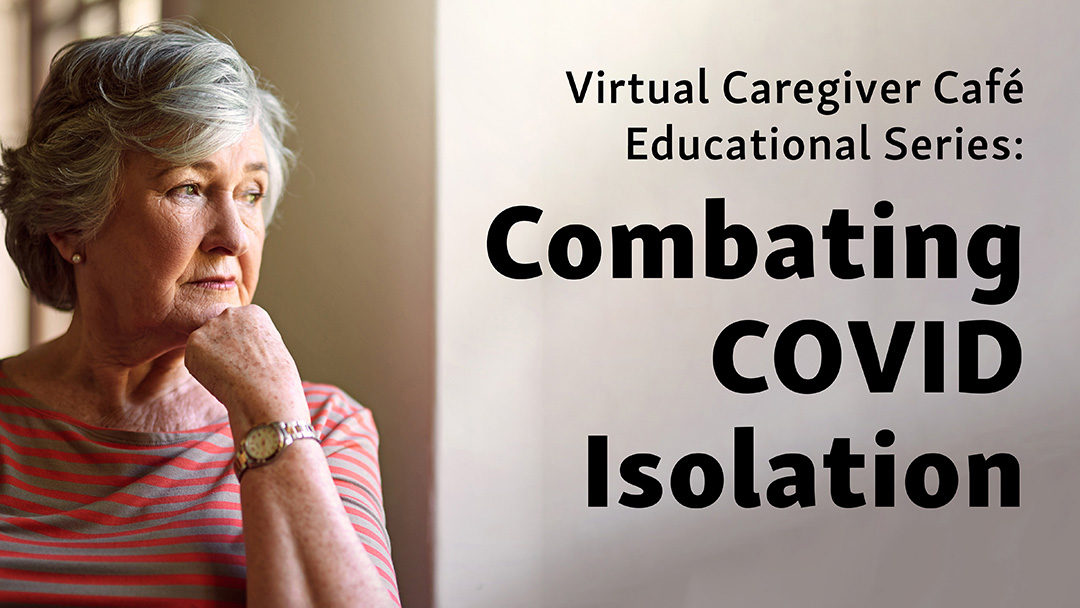 Virtual Caregiver Roundtable: Combating COVID Isolation
